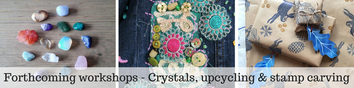 Forthcoming workshops - Crystals, upcycling & stamp carving