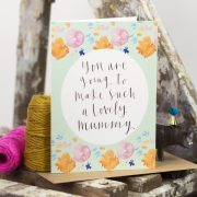 You are going to make such a lovely mummy - A6 greetings card