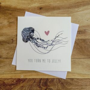 Jelly Fish Greetings Card - You turn me to jelly