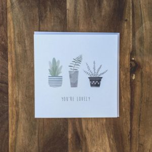 You're lovely - Plant themed greetings card