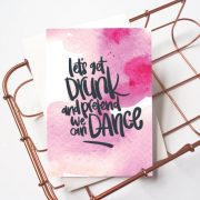 Fun Birthday / Celebration Card: Let's Get Drunk And Pretend We Can Dance! - Funny Birthday Card, Card For Friends, Congratulations.